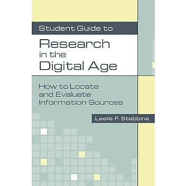 Student Guide to Research in the Digital Age: How to Locate and Evaluate Information Sources, New Book (9781591580997)