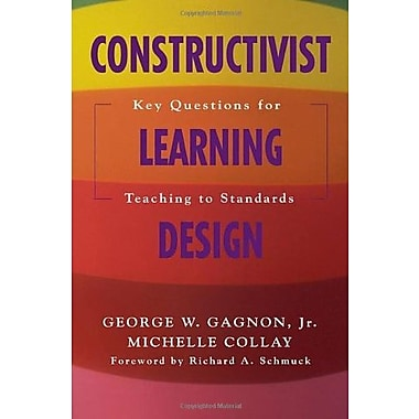Constructivist Learning Design: Key Questions for Teaching to Standards, Used Book (9781412909556)