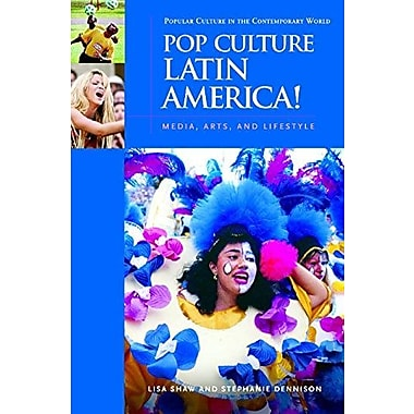 Pop Culture Latin America!: Media, Arts, and Lifestyle (Popular Culture in the Contemporary World), New Book (9781851095049)