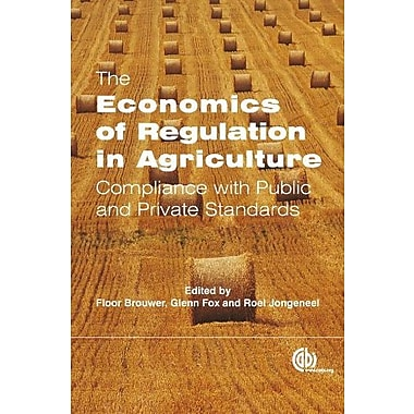 The Economics of Regulation in Agriculture: Compliance with Public and Private Standards, New Book (9781845935573)