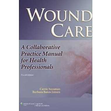 Wound Care: A Collaborative Practice Manual for Health Professionals (Sussman, Wound Care), New Book (9781608317158)