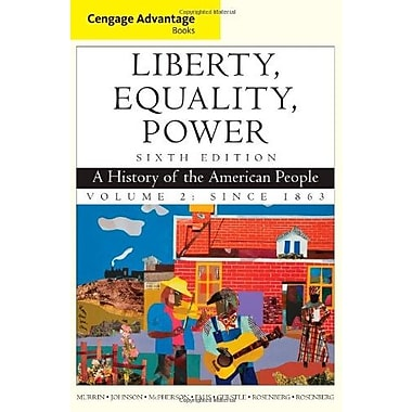 Cengage Advantage Books: Liberty, Equality, Power, Volume 2: Since 1863, New Book, (9781111830885)