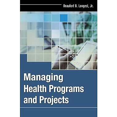 Managing Health Programs and Projects, New Book, (9781118076538)