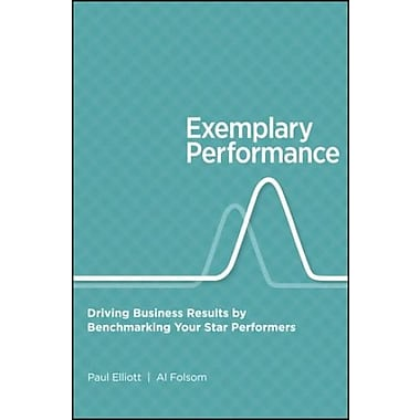 Exemplary Performance: Driving Business Results by Benchmarking Your Star Performers, New Book, (9781118204207)