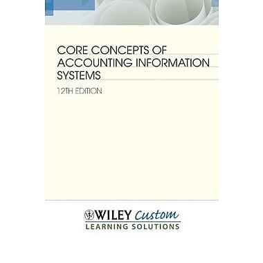 Core Concepts of Accounting Information Systems 12e, New Book, (9781118367636)