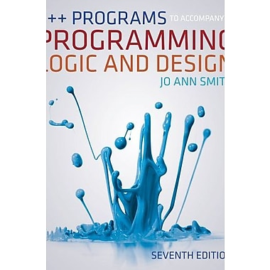 C++ Programs to Accompany Programming Logic and Design, New Book, (9781133525806)