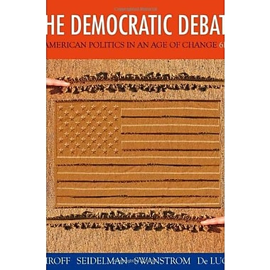 The Democratic Debate: American Politics in an Age of Change, New Book, (9781133604396)