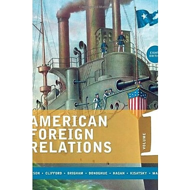American Foreign Relations, Volume 1: to 1920, New Book, (9781285736273)