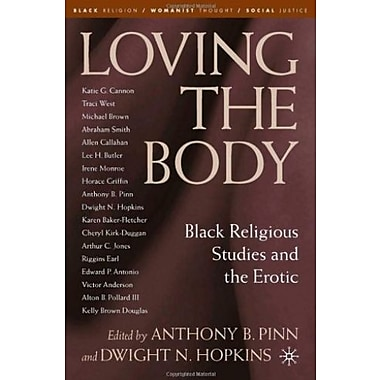 Loving the Body: Black Religious Studies and the Erotic, New Book, (9781403976383)