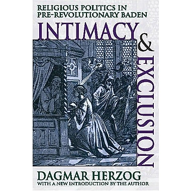 Intimacy and Exclusion: Religious Politics in Pre-Revolutionary Baden, New Book, (9781412807029)