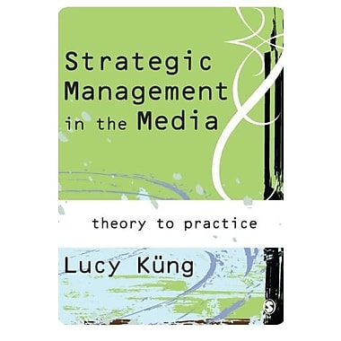 Strategic Management in the Media: Theory to Practice, New Book, (9781412903134)
