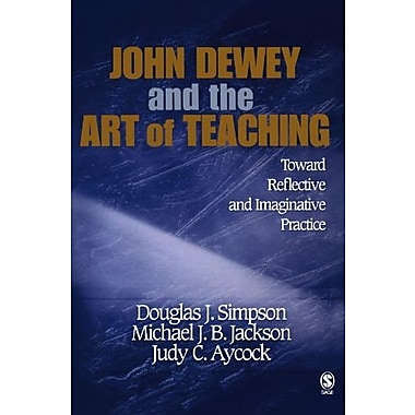 John Dewey and the Art of Teaching: Toward Reflective and Imaginative Practice, New Book, (9781412909037)