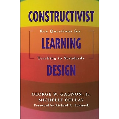 Constructivist Learning Design: Key Questions for Teaching to Standards, New Book, (9781412909563)