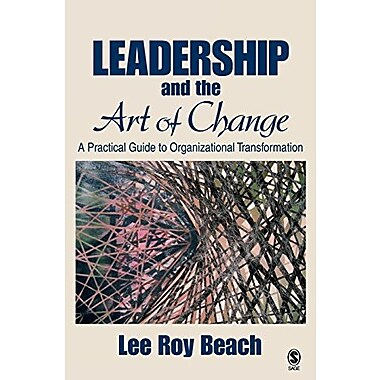 Leadership and the Art of Change: A Practical Guide to Organizational Transformation, New Book, (9781412913829)