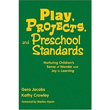 Play, Projects, and Preschool Standards: Nurturing Children's Sense of Wonder and Joy in Learning, Used Book, (9781412928014)
