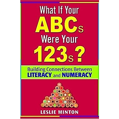 What If Your ABCs Were Your 123s?: Building Connections Between Literacy and Numeracy, New Book, (9781412936477)