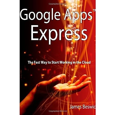 Google Apps Express: The Fast Way to Start Working in the Cloud, New Book, (9781460939215)