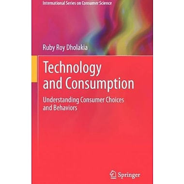 Technology and Consumption: Understanding Consumer Choices and Behaviors, New Book, (9781461421573)