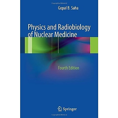 Physics and Radiobiology of Nuclear Medicine, New Book, (9781461440116)