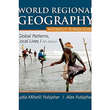 World Regional Geography without Subregions: Global Patterns, Local Lives, New Book, (9781464110696)