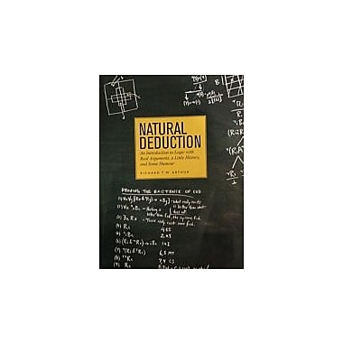 Natural Deduction: An Introduction to Logic with Real Arguments, A Little History and Some Humour, New Book, (9781551111827)