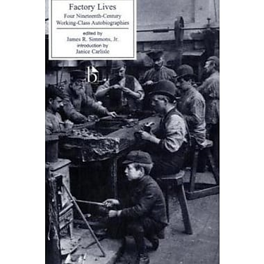 Factory Lives: Four Nineteenth-Century Working-Class Autobiographies, New Book, (9781551112725)