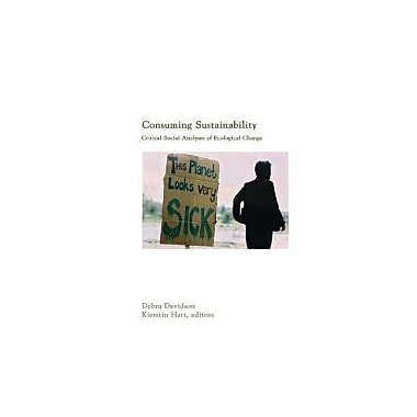 Consuming Sustainability: Critical Social Analyses of Ecological Change, New Book, (9781552661550)