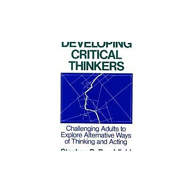 Developing Critical Thinkers: Challenging Adults to Explore Alternative Ways of Thinking and Acting, New Book, (9781555423568)