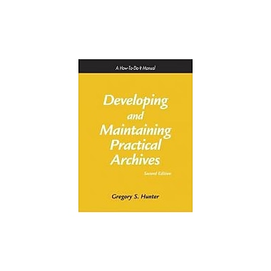 Developing and Maintaining Practical Archives: A How-To-Do-It Manual, New Book, (9781555704674)