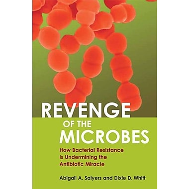 Revenge of the Microbes: How Bacterial Resistance is Undermining the Antibiotic Miracle, New Book, (9781555812980)