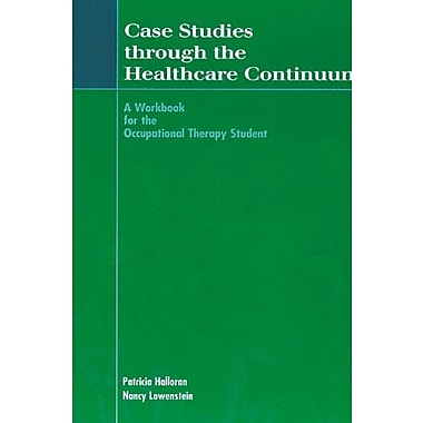 Case Studies Through the Healthcare Continuum: A Workbook for the Occupational Therapy Student, New Book, (9781556424052)