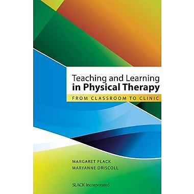Teaching and Learning in Physical Therapy: From Classroom to Clinic, New Book, (9781556428722)