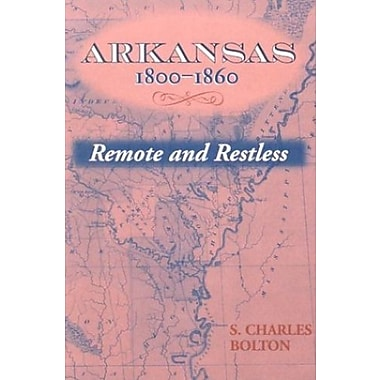 Arkansas, 1800-1860: Remote and Restless (Histories of Arkansas), New Book, (9781557285195)