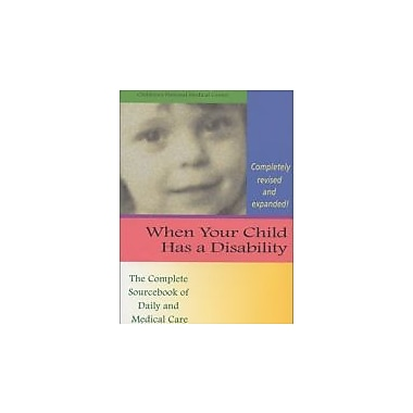 When Your Child Has a Disability: The Complete Sourcebook of Daily and Medical Care, Revised Edition, Used Book, (9781557664723)