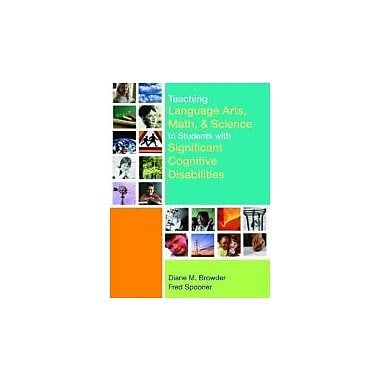 Teaching Language Arts, Math, and Science to Students with Significant Cognitive Disabilities, New Book, (9781557667984)