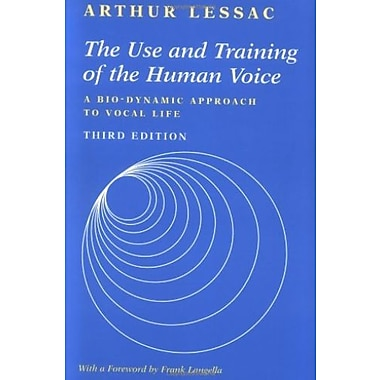 The Use and Training of the Human Voice: A Bio-Dynamic Approach to Vocal Life, New Book, (9781559346962)