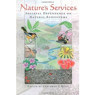 Nature's Services: Societal Dependence On Natural Ecosystems, New Book, (9781559634762)