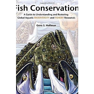 Fish Conservation: A Guide to Understanding and Restoring Global Aquatic Biodiversity, New Book, (9781559635967)