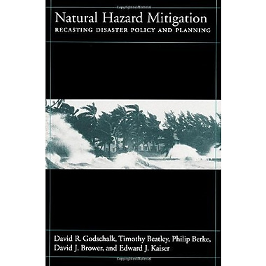 Natural Hazard Mitigation: Recasting Disaster Policy And Planning, New Book, (9781559636025)
