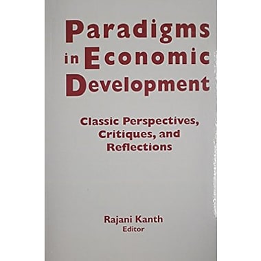 Paradigms in Economic Development: Classic Perspectives, Critiques, and Reflections, New Book, (9781563243301)