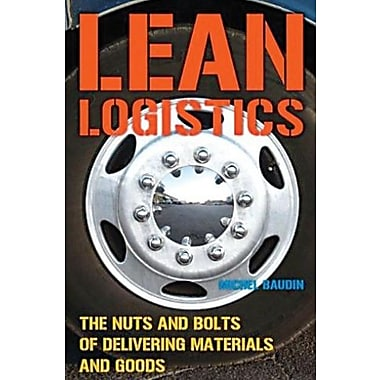 Lean Logistics: The Nuts and Bolts of Delivering Materials and Goods, New Book, (9781563272967)
