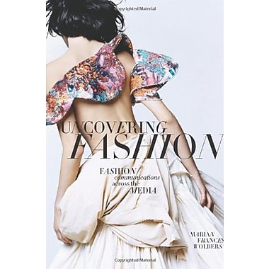 Uncovering Fashion: Fashion Communications Across the Media, Used Book, (9781563676154)