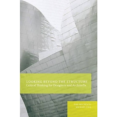 Looking Beyond the Structure: Critical Thinking for Designers & Architects, New Book, (9781563677199)