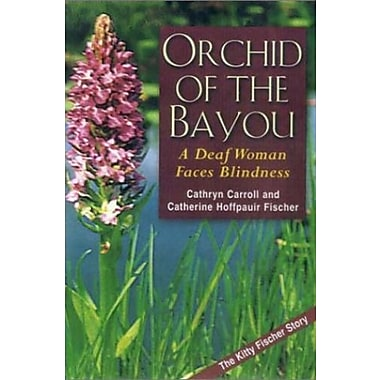 Orchid of the Bayou: A Deaf Woman Faces Blindness, New Book, (9781563681042)