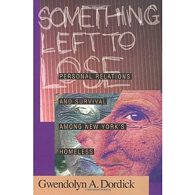 Something Left to Lose: Personal Relations and Survival among New York's Homeless, New Book, (9781566395144)