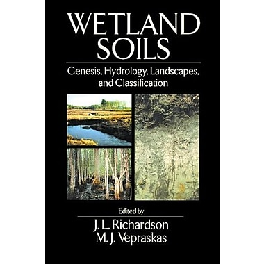 Wetland Soils: Genesis, Hydrology, Landscapes, and Classification, New Book, (9781566704847)
