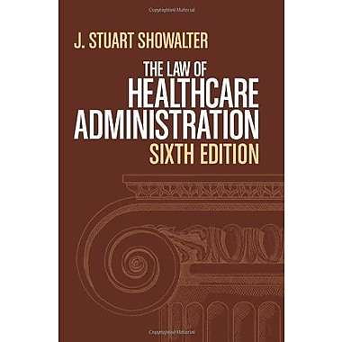 The Law of Healthcare Administration, Sixth Edition, Used Book, (9781567934212)