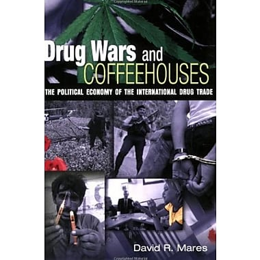 Drug Wars and Coffeehouses: The Political Economy of the International Drug Trade, New Book, (9781568028620)