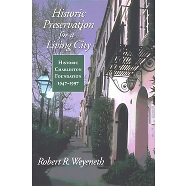Historic Preservation for a Living City: Historic Charleston Foundation, 1947-1997, New Book, (9781570033537)