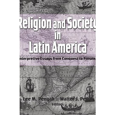 Religion and Society in Latin America: Interpretive Essays from Conquest to Present, Used Book, (9781570758508)